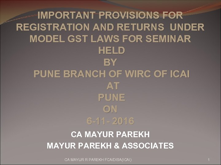 IMPORTANT PROVISIONS FOR REGISTRATION AND RETURNS UNDER MODEL GST LAWS FOR SEMINAR HELD BY