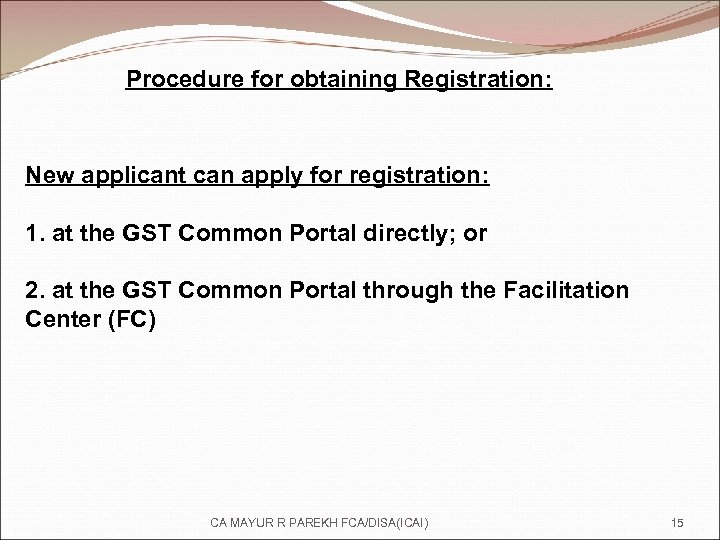 Procedure for obtaining Registration: New applicant can apply for registration: 1. at the GST