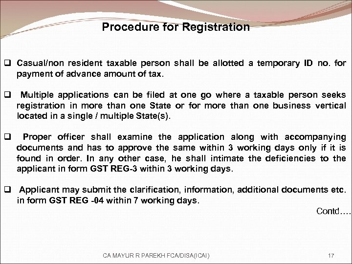 Procedure for Registration q Casual/non resident taxable person shall be allotted a temporary ID