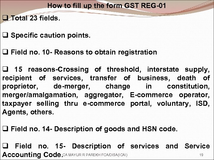 How to fill up the form GST REG-01 q Total 23 fields. q Specific