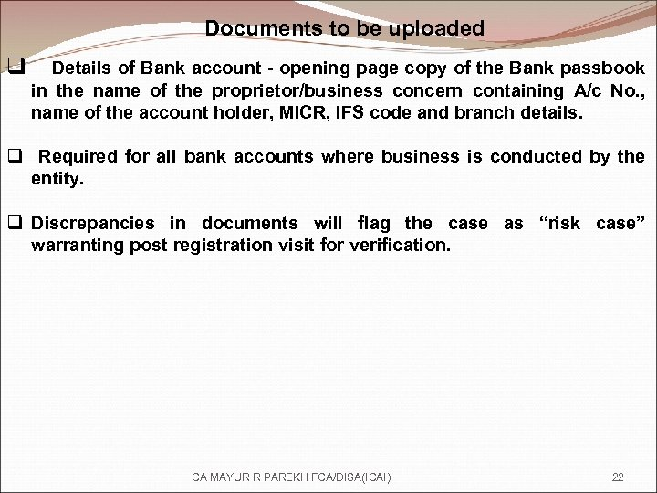 Documents to be uploaded q Details of Bank account - opening page copy of