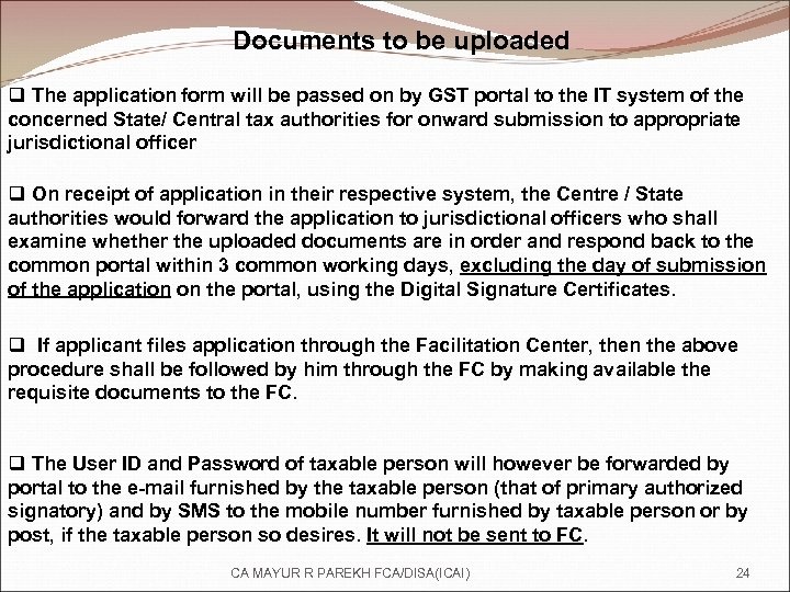 Documents to be uploaded q The application form will be passed on by GST