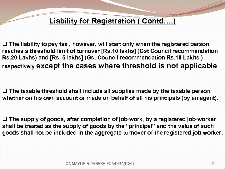 Liability for Registration ( Contd…. ) q The liability to pay tax , however,