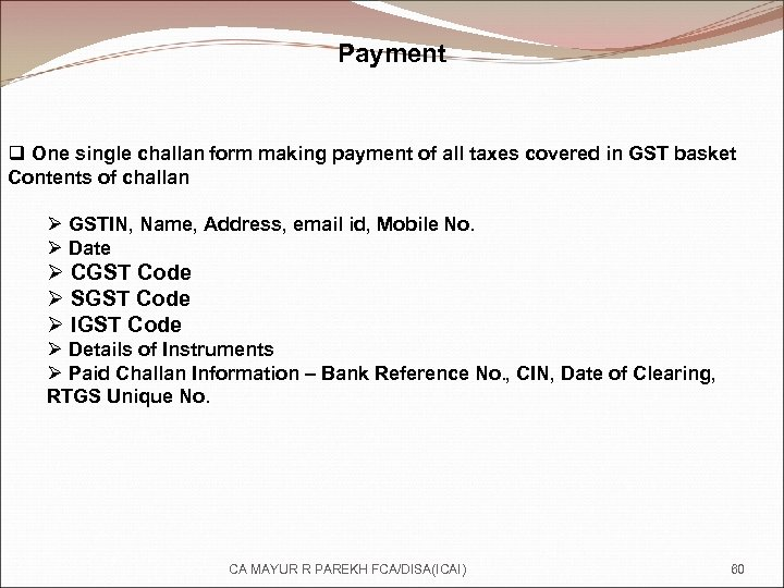 Payment q One single challan form making payment of all taxes covered in GST