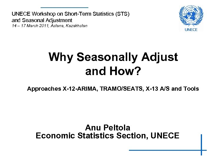 UNECE Workshop on Short-Term Statistics (STS) and Seasonal Adjustment 14 – 17 March 2011,