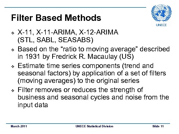 Filter Based Methods v v X-11, X-11 -ARIMA, X-12 -ARIMA (STL, SABL, SEASABS) Based