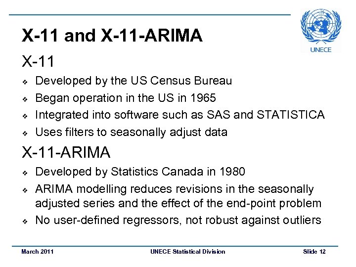 X-11 and X-11 -ARIMA X-11 v v Developed by the US Census Bureau Began