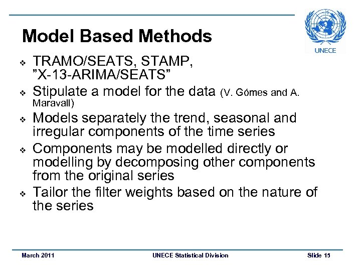 "Model Based Methods v v v TRAMO/SEATS, STAMP, ""X-13 -ARIMA/SEATS"" Stipulate a model for"