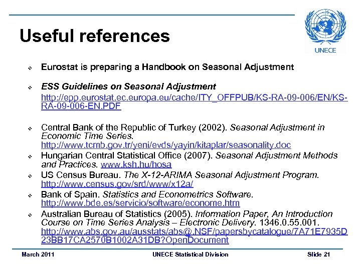 Useful references v v v v Eurostat is preparing a Handbook on Seasonal Adjustment
