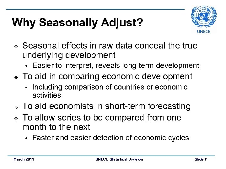 Why Seasonally Adjust? v Seasonal effects in raw data conceal the true underlying development