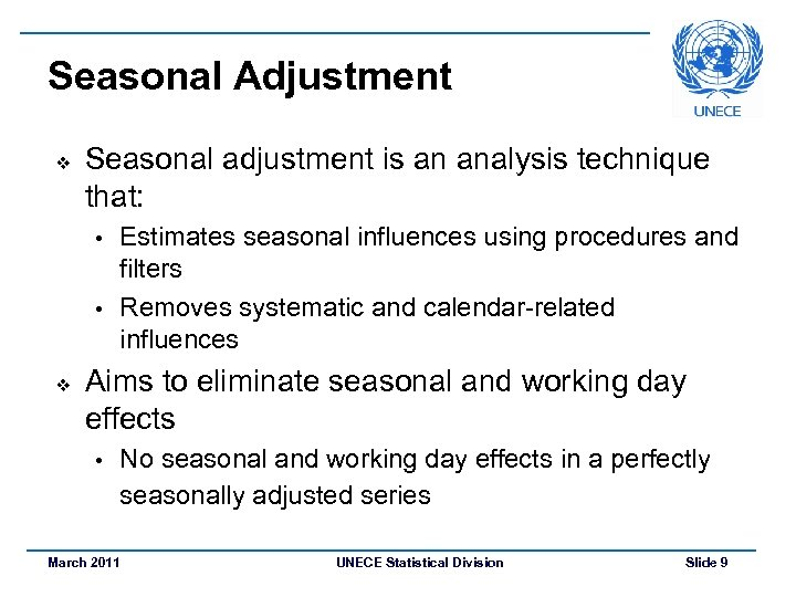 Seasonal Adjustment v Seasonal adjustment is an analysis technique that: Estimates seasonal influences using