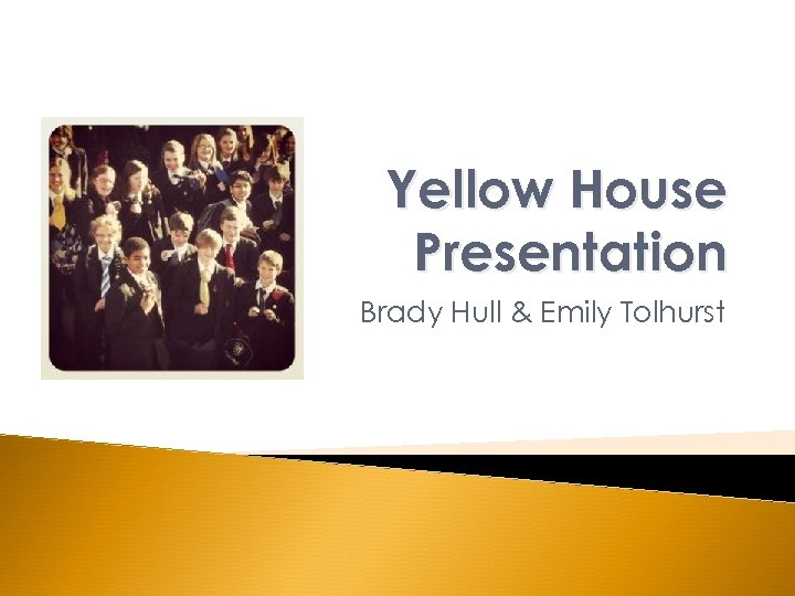 Yellow House Presentation Brady Hull & Emily Tolhurst