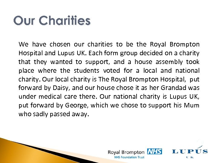 Our Charities We have chosen our charities to be the Royal Brompton Hospital and