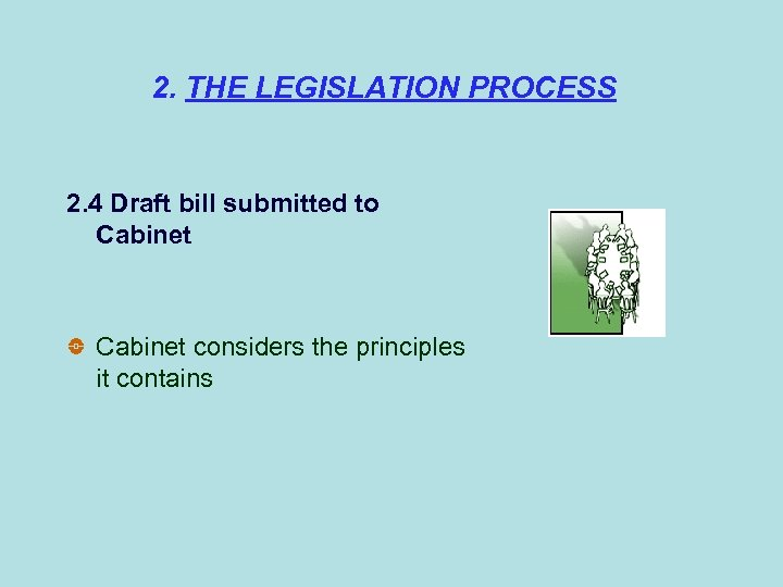 2. THE LEGISLATION PROCESS 2. 4 Draft bill submitted to Cabinet considers the principles
