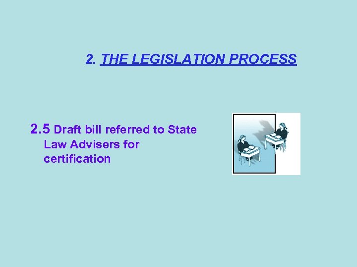 2. THE LEGISLATION PROCESS 2. 5 Draft bill referred to State Law Advisers for