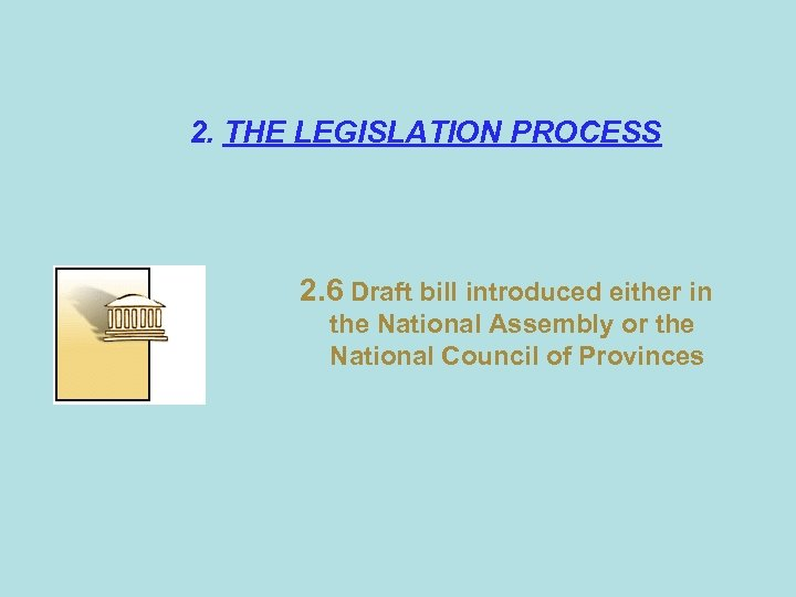 2. THE LEGISLATION PROCESS 2. 6 Draft bill introduced either in the National Assembly