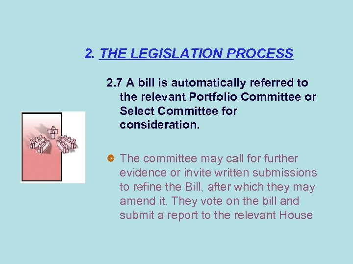 2. THE LEGISLATION PROCESS 2. 7 A bill is automatically referred to the relevant