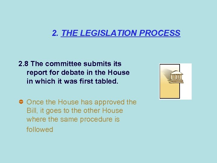 2. THE LEGISLATION PROCESS 2. 8 The committee submits report for debate in the