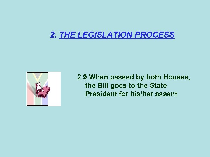2. THE LEGISLATION PROCESS 2. 9 When passed by both Houses, the Bill goes
