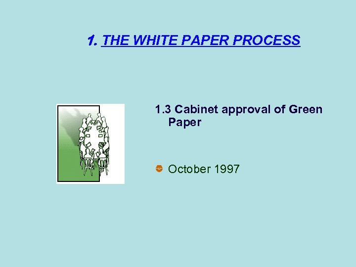 d the legi 1. THE WHITE PAPER PROCESS 1. 3 Cabinet approval of Green