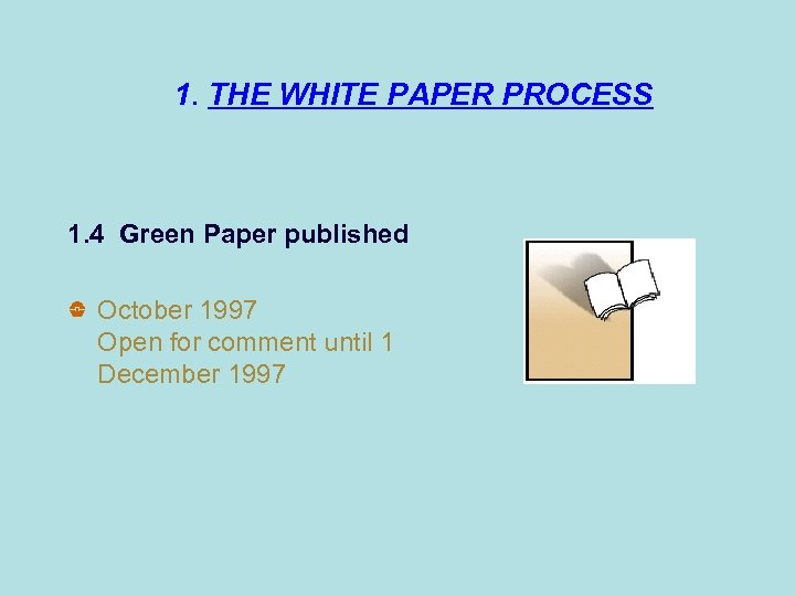 An 1. THE WHITE PAPER PROCESS 1. 4 Green Paper published October 1997 Open