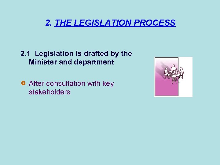 An exa 2. THE LEGISLATION PROCESS 2. 1 Legislation is drafted by the Minister