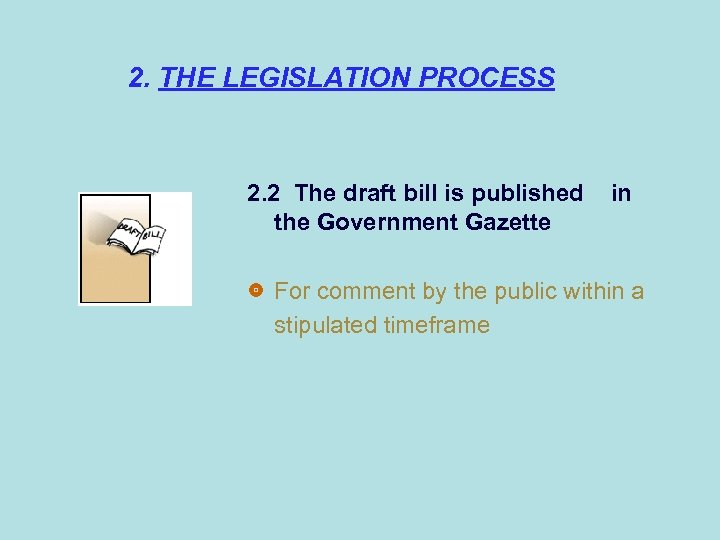 2. THE LEGISLATION PROCESS 2. 2 The draft bill is published in the Government