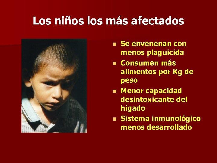 Los niños los más afectados Se envenenan con menos plaguicida n Consumen más alimentos