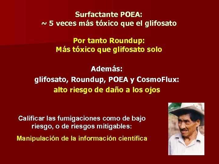 Surfactante POEA: ~ 5 veces más tóxico que el glifosato Por tanto Roundup: Más