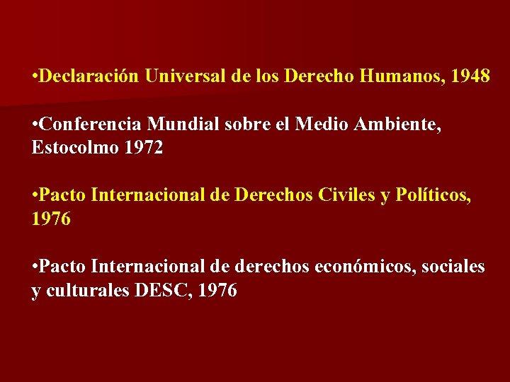 • Declaración Universal de los Derecho Humanos, 1948 • Conferencia Mundial sobre el