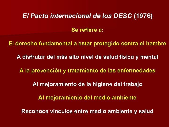 El Pacto internacional de los DESC (1976) Se refiere a: El derecho fundamental a