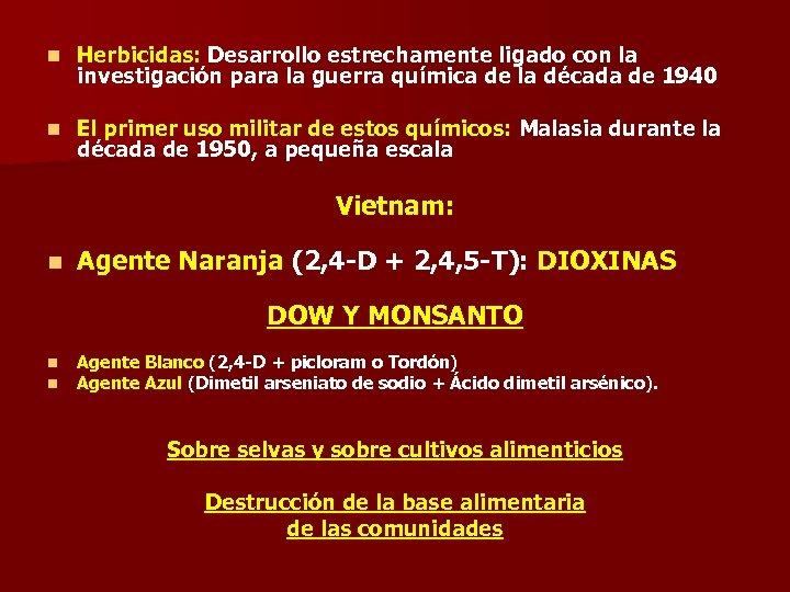 n Herbicidas: Desarrollo estrechamente ligado con la investigación para la guerra química de la