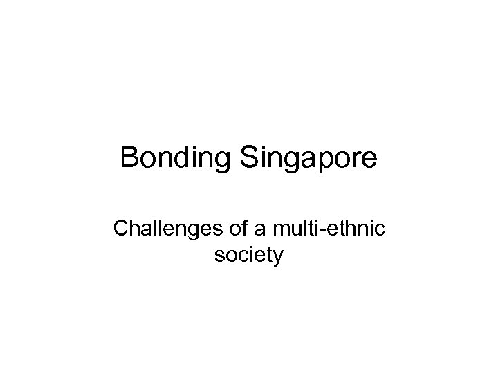 Bonding Singapore Challenges of a multi-ethnic society