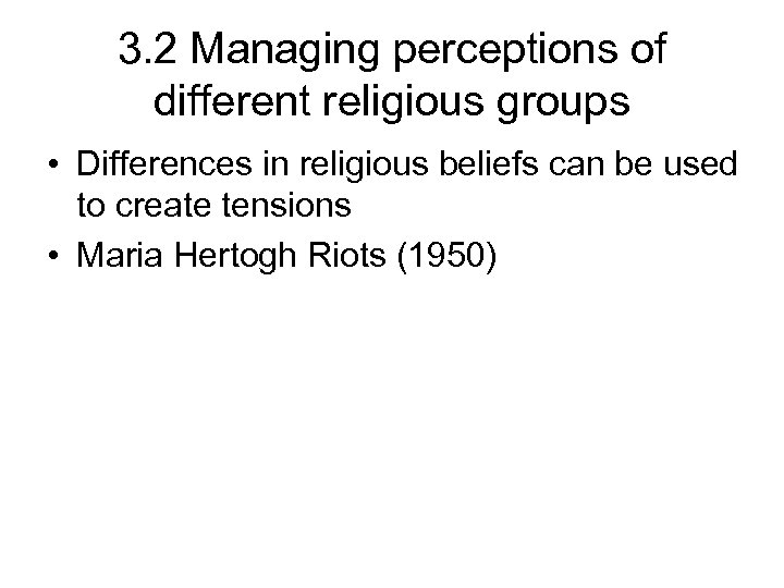 3. 2 Managing perceptions of different religious groups • Differences in religious beliefs can