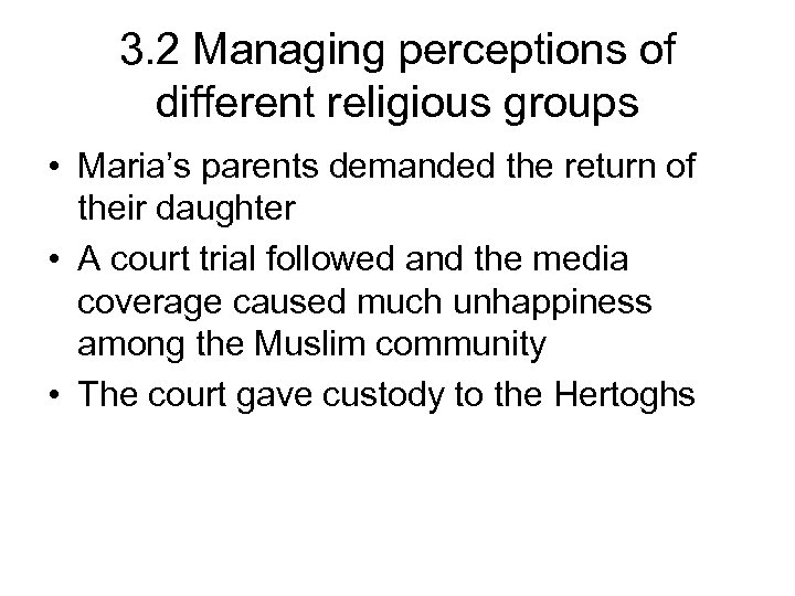 3. 2 Managing perceptions of different religious groups • Maria's parents demanded the return
