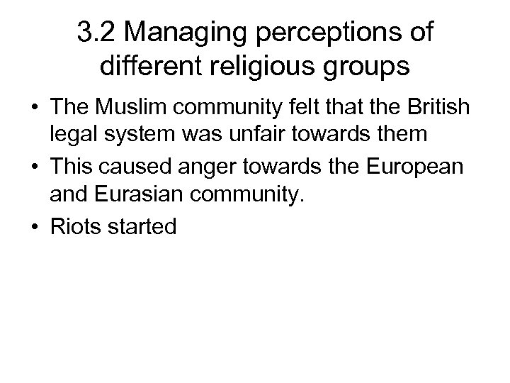 3. 2 Managing perceptions of different religious groups • The Muslim community felt that