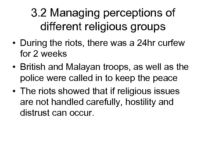 3. 2 Managing perceptions of different religious groups • During the riots, there was