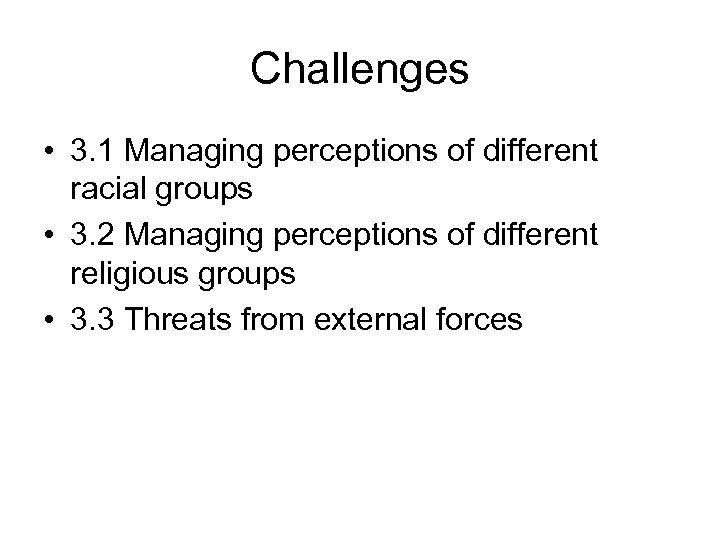 Challenges • 3. 1 Managing perceptions of different racial groups • 3. 2 Managing