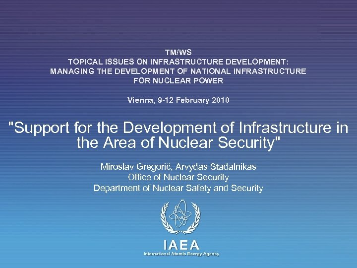 TM/WS TOPICAL ISSUES ON INFRASTRUCTURE DEVELOPMENT: MANAGING THE DEVELOPMENT OF NATIONAL INFRASTRUCTURE FOR NUCLEAR