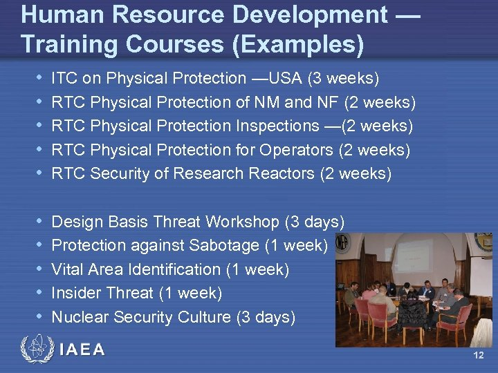 Human Resource Development — Training Courses (Examples) • • • ITC on Physical Protection