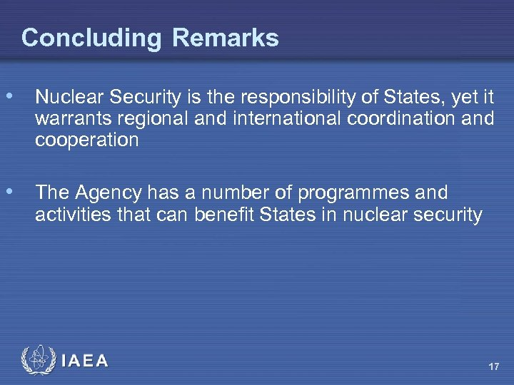 Concluding Remarks • Nuclear Security is the responsibility of States, yet it warrants regional