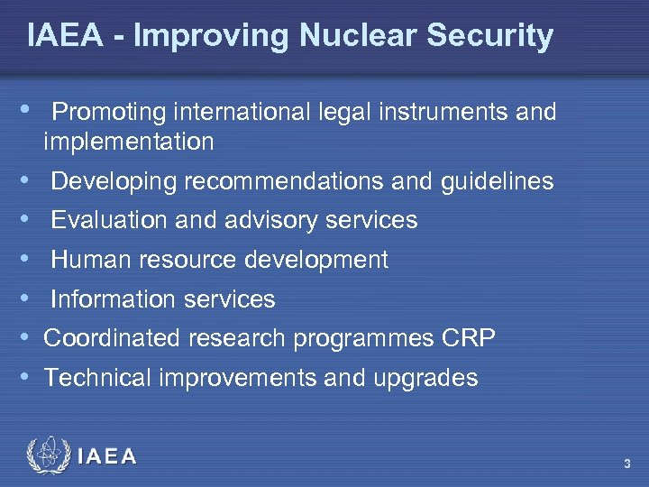 IAEA - Improving Nuclear Security • Promoting international legal instruments and implementation • •