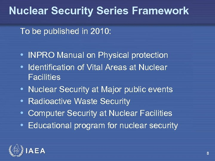 Nuclear Security Series Framework To be published in 2010: • INPRO Manual on Physical