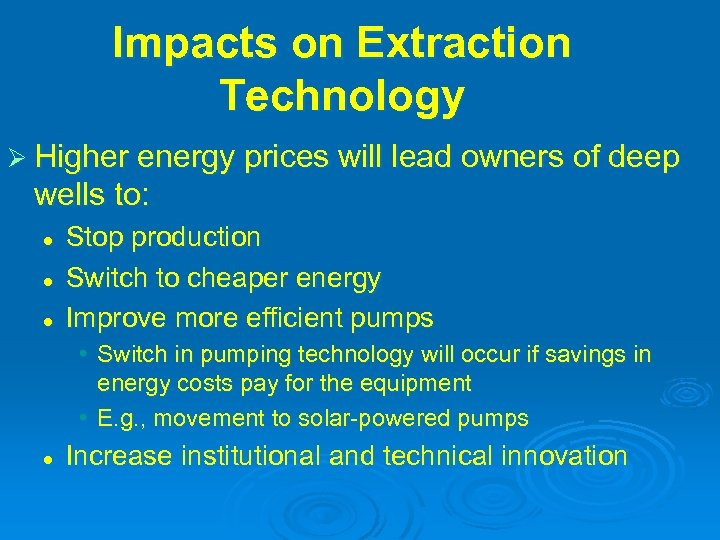 Impacts on Extraction Technology Ø Higher energy prices will lead owners of deep wells