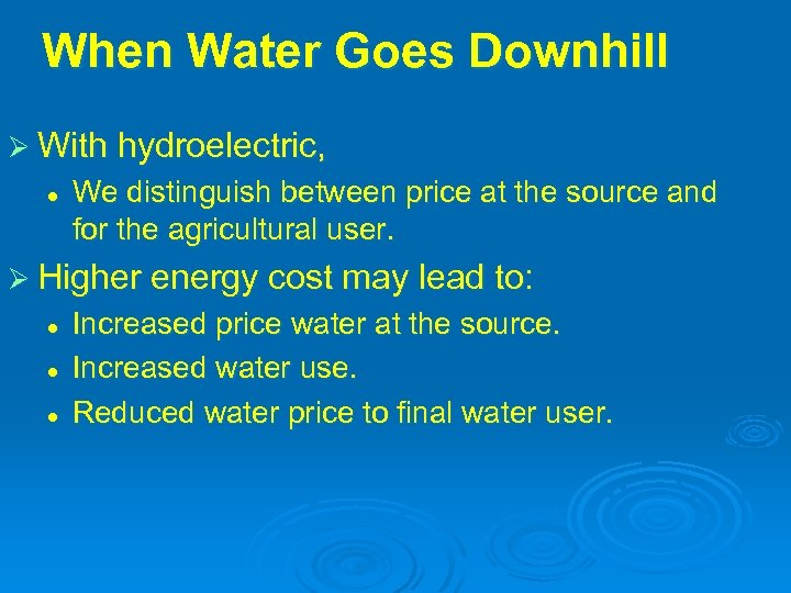 When Water Goes Downhill Ø With hydroelectric, l We distinguish between price at the