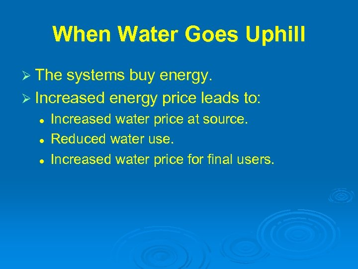 When Water Goes Uphill Ø The systems buy energy. Ø Increased energy price leads