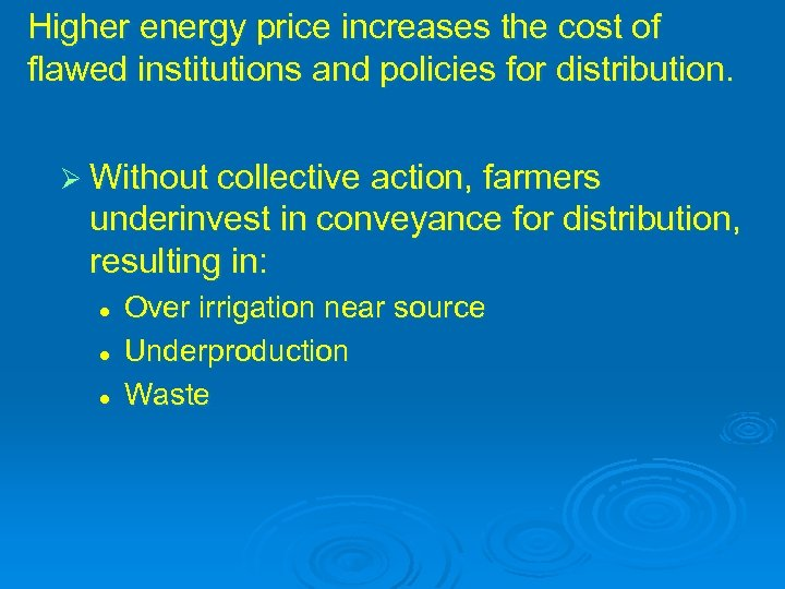Higher energy price increases the cost of flawed institutions and policies for distribution. Ø