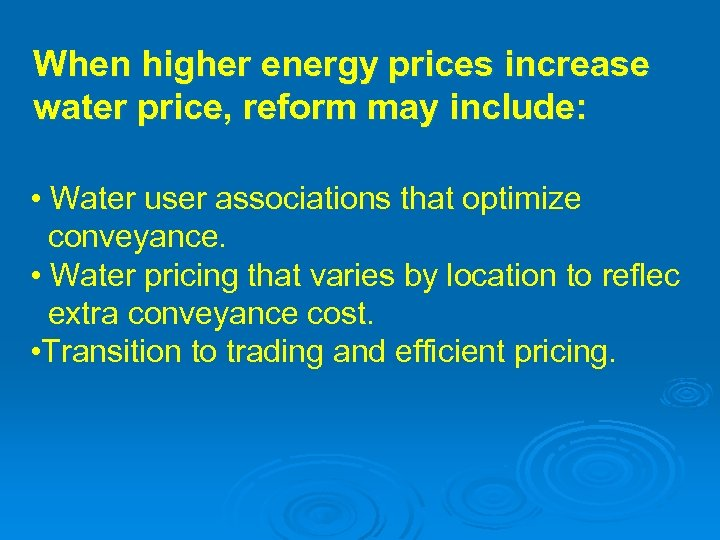 When higher energy prices increase water price, reform may include: • Water user associations