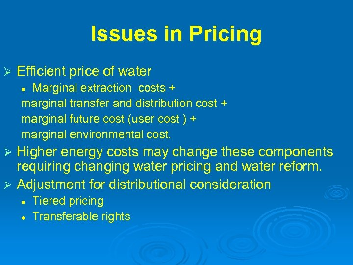 Issues in Pricing Ø Efficient price of water Marginal extraction costs + marginal transfer