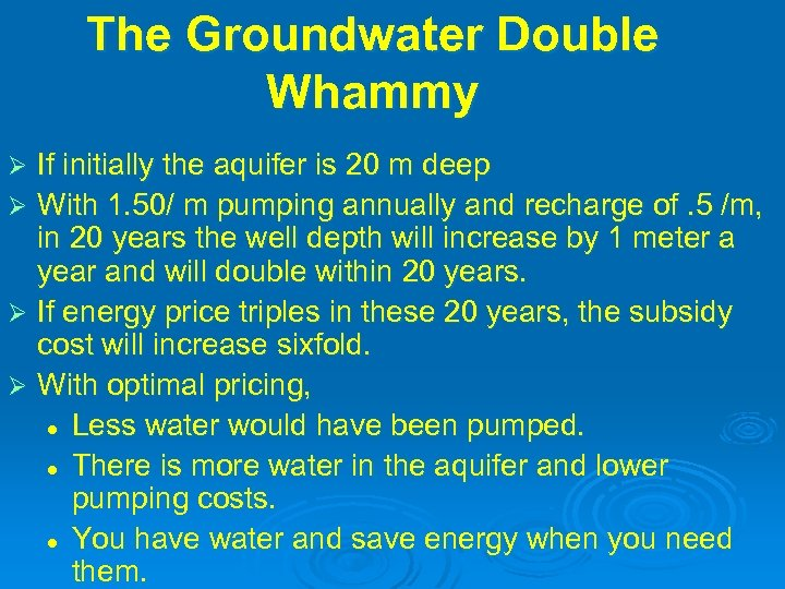The Groundwater Double Whammy If initially the aquifer is 20 m deep Ø With